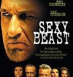 Sexy Beast starring Ben Kingsley